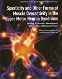img - for Spasticity and Other Forms of Muscle Overactivity in the Upper Motor Neuron Syndrome book / textbook / text book