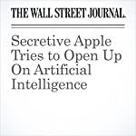 Secretive Apple Tries to Open Up On Artificial Intelligence | Tripp Mickle