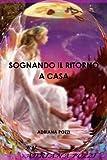 Sognando il ritorno a Casa, Adriana POZZI, 1445226839