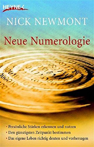 Neue Numerologie: Persönliche Stärken erkennen und nutzen /Den günstigsten Zeitpunkt bestimmen /Das eigene Leben richtig deuten und vorhersagen