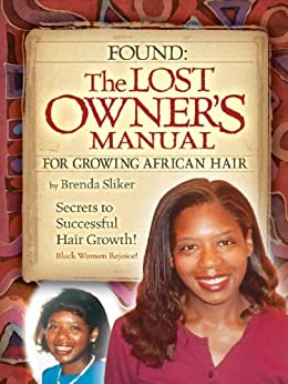 FOUND! The Lost Owners Manual for Growing African Hair by [Sliker, Brenda]
