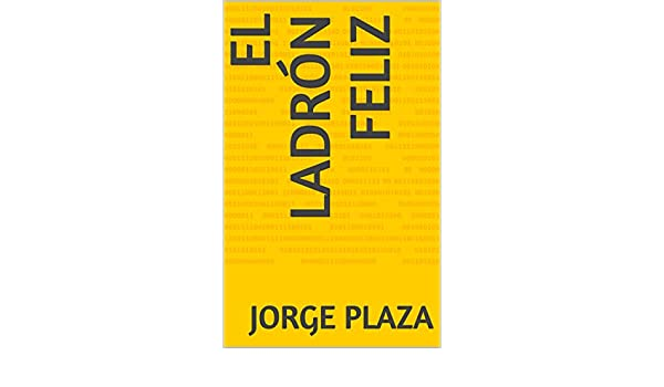 Amazon.com: El ladrón feliz (Spanish Edition) eBook: Jorge Plaza: Kindle Store