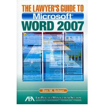 [(The Lawyer's Guide to Microsoft Word 2007 )] [Author: Ben M. Schorr] [Aug-2010]