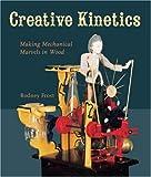 Creative Kinetics: Making Mechanical Marvels in Wood
