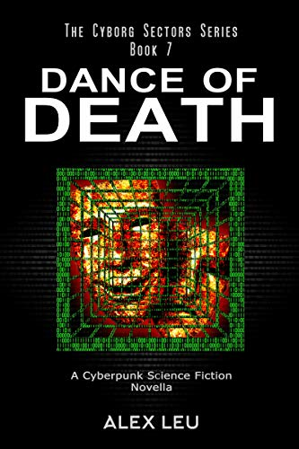 Dance of Death: A Cyberpunk Science Fiction Novella (The Cyborg Sectors Series Book 7)