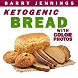 Ketogenic Bread: Low Carb Keto Bread Bakers Cookbook with COLOR PHOTOS, Serving Size, And  Nutrition Facts For Every Keto Bread Recipe!