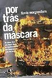 Por trás da máscara: Do passe livre aos black blocs, as manifestações que tomaram as ruas do Brasil: Do passe livre aos black blocs, as manifestações que tomaram as ruas do Brasil