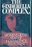 The Cinderella Complex : Women's Hidden Fear of Independence, Dowling, Colette, 0671400525