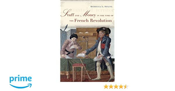 Stuff And Money In The Time Of The French Revolution Rebecca L