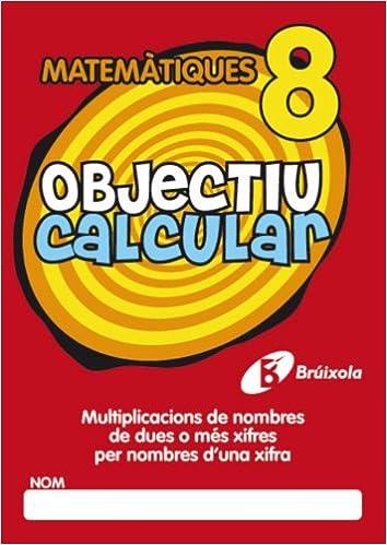 Objectiu Calcular 8 Multiplicacions De Nombres De Dues O Mes Xifres Per Nombres D'una Xifra (Objectiu Matematiques/ Objective Mathematics)
