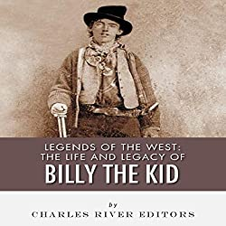 Legends of the West: The Life and Legacy of Billy the Kid