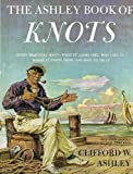The Ashley Book of Knots, Every Practical Knot. What It Looks Like, Who Uses It, Where It Comes From and How to Tie It
