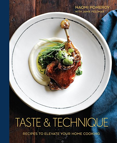 Taste & Technique: Recipes to Elevate Your Home Cooking: A Cookbook
