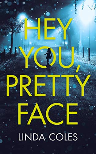 Hey You, Pretty Face - A baby left for dead. Three girls stolen in the night. A Psychological Thriller. (Jack Rutherford - Solo Book 1) by [Coles, Linda]