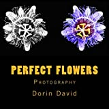 Perfect Flowers: Photography (Beautiful Things of the World) (Volume 3)
