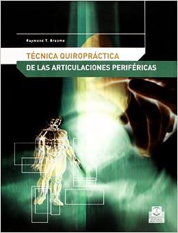 Tecnica Quiropractica De Articulaciónes Perifericas por Raymond T. Broome