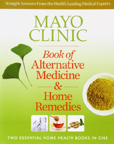 Mayo Clinic Book Of Alternative Medicine   Home Remedies  Two Essential Home Health Books In One