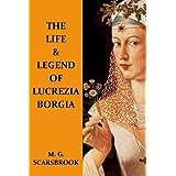 The Life & Legend Of Lucrezia Borgiaby M. G. Scarsbrook