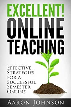 Excellent Online Teaching: Effective Strategies For A Successful Semester Online by [Johnson, Aaron]