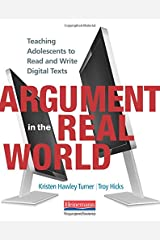 Argument in the Real World: Teaching Adolescents to Read and Write Digital Texts Paperback