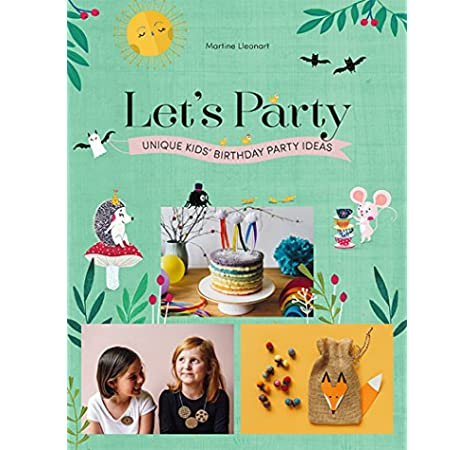 Let S Party Unique Kids Birthday Party Ideas Lleonart Martine 9781741175288 Amazon Com Books