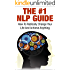 NLP; The #1 NLP Guide: How To Radically Change Your Life And Achieve Anything (NLP, Neuro Linguistic Programming, NLP Techniques, NLP For Dummies, NLP For Beginners, NLP Parenting, NLP Weight Loss)
