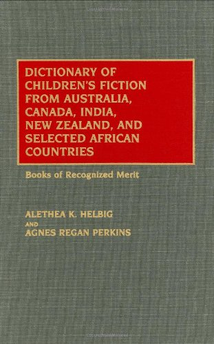Dictionary of Children's Fiction from Australia, Canada, India, New Zealand, and Selected African Countries: Books of Recognized Merit by Greenwood