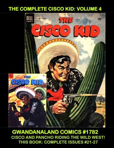 Download The Complete Cisco Kid: Volume 4: Gwandanaland Comics #1782 -- Cisco and Pancho In The Wild West!  This Book: Complete Issues #21-27 Plus A Special One-Shot Cisco Story! pdf