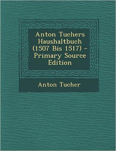 Anton Tuchers Haushaltbuch (1507 Bis 1517)