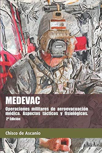 MEDEVAC: Operaciones militares de Aeroevacuación Médica. Aspectos tácticos y fisiológicos. 2 Ed. (Spanish Edition)