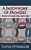 A Patchwork of Promises - 30 Devotions for Quilters