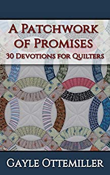 A Patchwork of Promises - 30 Devotions for Quilters by [Ottemiller, Gayle C.]
