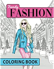 Trendy Fashion Coloring Book: Over 100 Fun Fashion Outfits for Women and Girls with Gorgeous Design Drawings for Adults and Teens (Big Coloring Pages)
