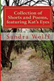 Collections of Shorts, and Poems, Featuring Kat's Eyes, Sandra Dean Wolff, 1492353213