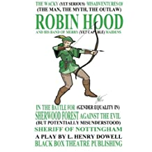 The Wacky (Yet Serious) Misadventures of (The Man, The Myth, The Outlaw) Robin Hood and His Band of Merry (Yet Capable) Maidens in the Battle for ... Misunderstood) Sheriff of Nottingham