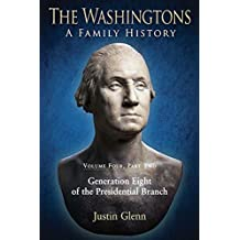The Washingtons. Volume 4, Part 2: Generation Eight of the Presidential Branch (The Washingtons: A Family History)