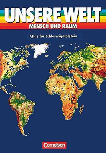 Unsere Welt - Mensch und Raum - Sekundarstufe I: Unsere Welt, Mensch und Raum, Atlas für Schleswig-Holstein und Hamburg