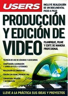 PRODUCCION Y EDICION DE VIDEO: Espanol, Manual Users, Manuales Users (Spanish Edition
