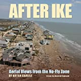 img - for After Ike: Aerial Views from the No-Fly Zone (Gulf Coast Books, sponsored by Texas A&M University-Corpus Christi) book / textbook / text book