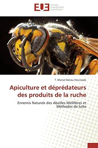 Apiculture et dprdateurs des produits de la ruche: Ennemis Naturels des Abeilles Mellifres et Mthodes de lutte (French Edition)