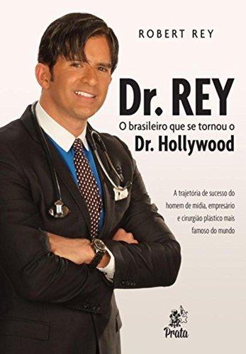 Dr. Rey. O Brasileiro que Se Tornou o Dr. Hollywood