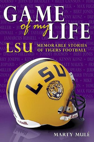 Game of My Life: LSU Memorable Moments of Tigers Football (Game of My Life)