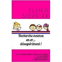 Recherche nounou en or... désespérément !: Compilation phases 1-2-3 (French Edition)