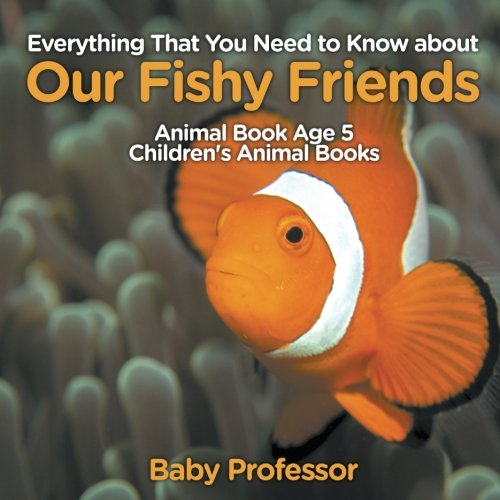 Everything That You Need to Know about Our Fishy Friends - Animal Book Age 5 | Children's Animal Books -