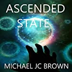 Ascended State (The Ascendant Series Book 2) | Michael JC Brown
