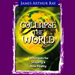 Collapse the World | James Arthur Ray