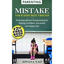 Parenting:Parenting Book: MISTAKE – YOUR KIDS' BEST FRIEND! (Parenting,Love and Logic,Toddlers,Overparenting,Teens,Single,Books)