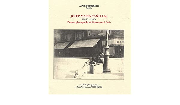 Josep Maria Canellas 1856-1902 : Premier photographe de l ...