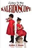 Listen to My Kaleidoscope, Robert J. Moore, 1300641797