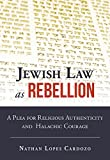 img - for Jewish Law as Rebellion: A Plea for Religious Authenticity and Halachic Courage book / textbook / text book